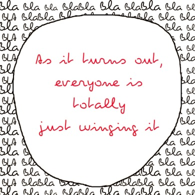 Everyone is totally just winging it quote